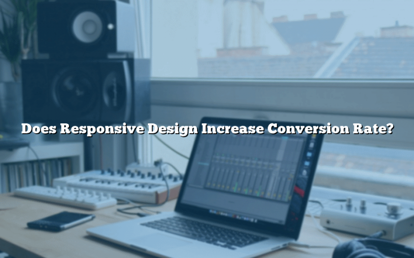 Does Responsive Design Increase Conversion Rate?