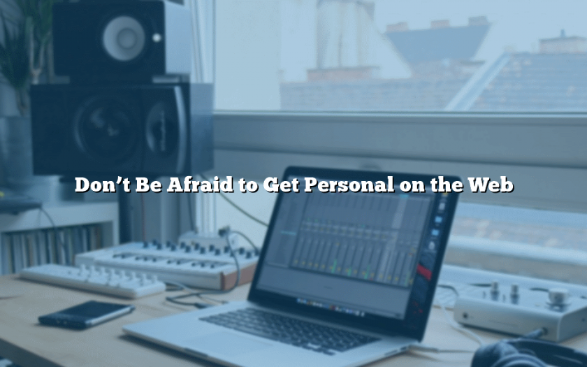 Don't Be Afraid to Get Personal on the Web